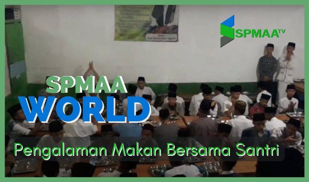 Pengalaman Makan Bersama Santri – SPMAA World