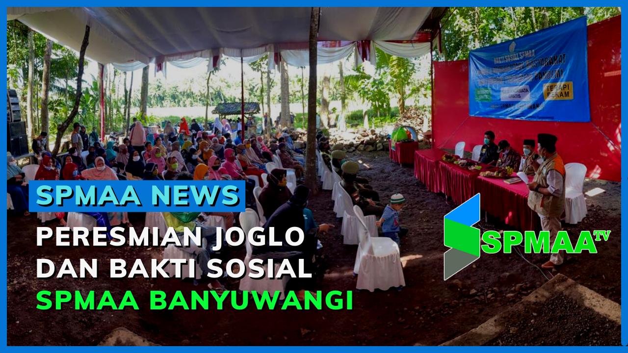 SPMAA News- Peresmian Joglo dan Bakti Sosial SPMAA Banyuwangi