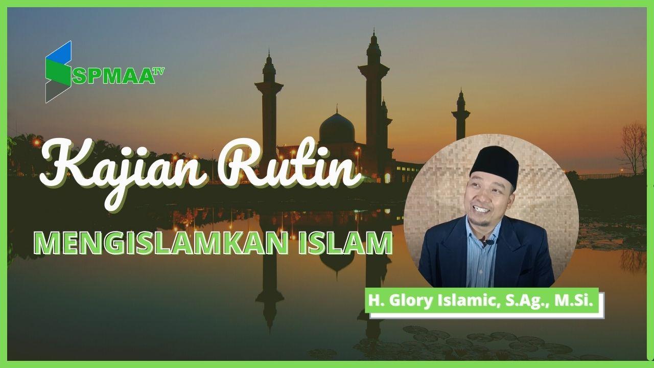 Mengislamkan Islam – Kajian Rutin