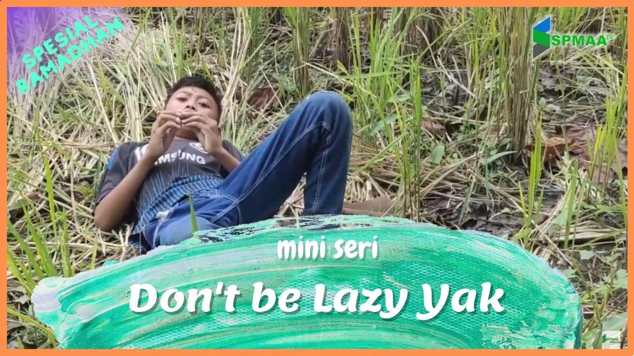 "Part 4 Mini Series Spesial Ramadhan ""DON'T BE LAZY YAK"""