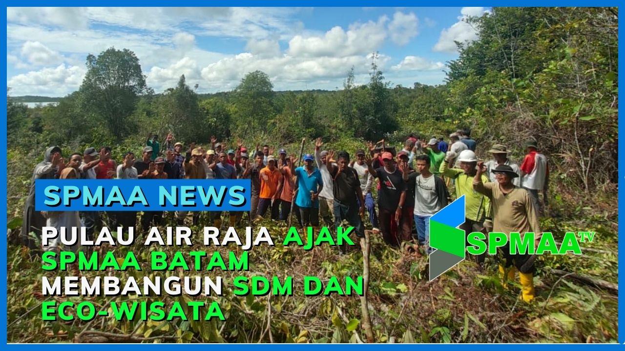 Pulau Air Raja Ajak SPMAA Batam Membangun SDM dan Eco-Wisata