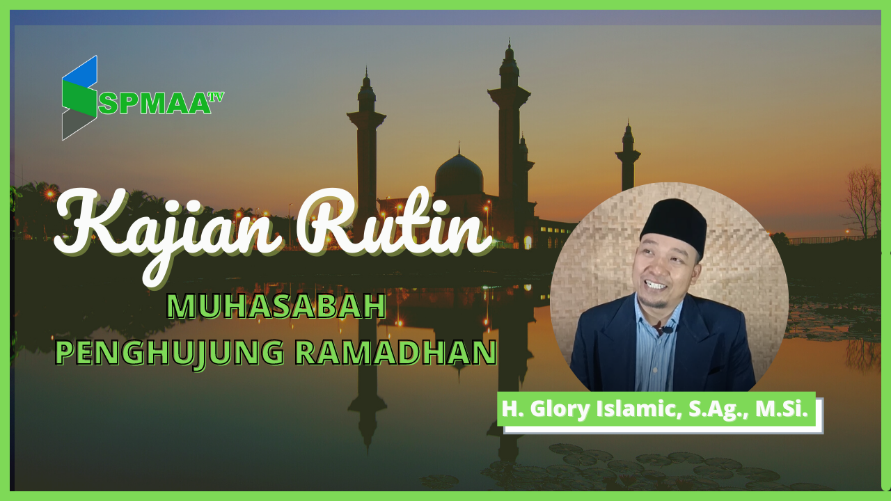 "Kajian Rutin ""Muhasabah Penghujung Ramadhan"" Sabtu,08 Mei 2021"